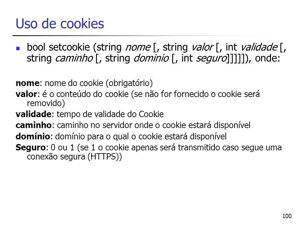 Uso de cookiesbool setcookie (string nome [, string valor [, int validade [, string caminho [, string dominio [, int seguro]]]]]), onde: